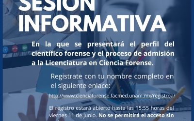 INVITACIÓN A LA SESIÓN INFORMATIVA.  En la que se presentará el perfil del científico forense y el proceso de admisión a la Licenciatura en Ciencia Forense.